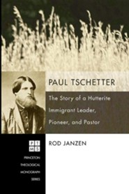 Paul Tschetter: The Story of a Hutterite Immigrant Leader, Pioneer, and Pastor #114  -     By: Rod Janzen
