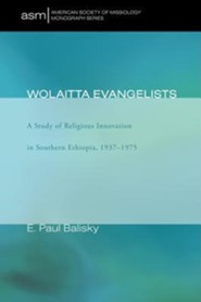 Wolaitta Evangelists: A Study of Religious Innovation in Southern Ethiopia, 1937-1975 #6