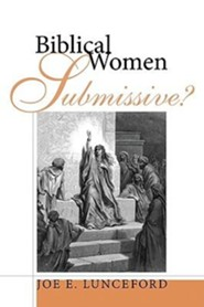Biblical Women-Submissive?  -     By: Joe Lunceford