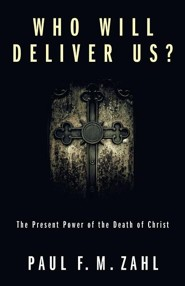 Who Will Deliver Us?: The Present Power of the Death of Christ