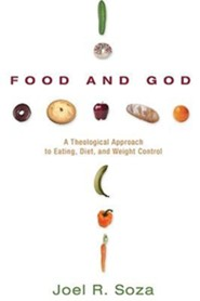 Food and God: A Theological Approach to Eating, Diet, and Weight Control  -     By: Joel Soza