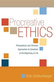 Procreative Ethics: Philosophical and Christian Approaches to Questions at the Beginning of Life