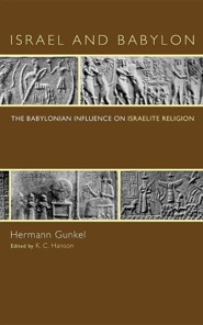 Israel and Babylon: The Babylonian Influence on Israelite Religion  -     By: Hermann Gunkel, K.C. Hanson