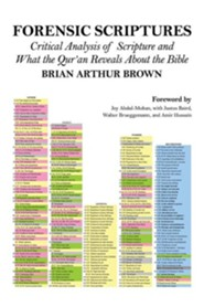 Forensic Scriptures: Critical Analysis of Scripture and What the Qur'an Reveals about the Bible  -     By: Brian Brown, Joy Abdul-Mohan