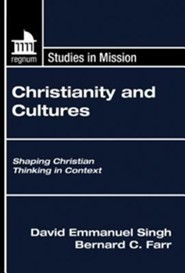 Christianity and Cultures: Shaping Christian Thinking in Context  -     Edited By: David Singh, Bernard C. Farr     By: David Singh(Ed.) & Bernard Farr