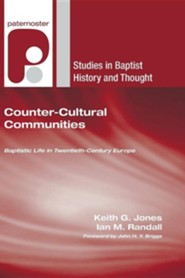Counter-Cultural Communities: Baptistic Life in Twentieth-Century Europe  -     