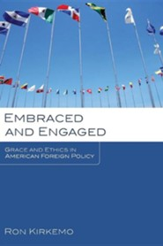 Embraced and Engaged: Grace and Ethics in American Foreign Policy  -     By: Ron Kirkemo