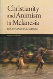 Christianity and Animism Melanesia: Four Approaches to Gospel and Culture