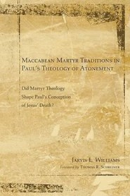 Maccabean Martyr Traditions in Paul's Theology of Atonement: Did Martyr Theology Shape Paul's Conception of Jesus's Death?  -     By: Jarvis Williams
