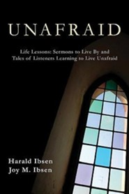 Unafraid: Life Lessons: Sermons to Live By and Tales of Listeners Learning to Live Unafraid  -     By: Harald Ibsen, Joy Ibsen