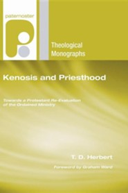 Kenosis and Priesthood: Towards a Protestant Re-Evaluation of the Ordained Ministry