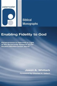 Enabling Fidelity to God: Perseverance in Hebrews in Light of the Reciprocity Systems of the Ancient Mediterranean World  -     