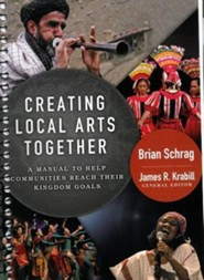 Creating Local Arts Together: A Manual to Help Communities Reach Their Kingdom Goals