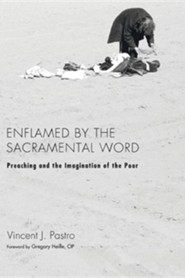 Enflamed by the Sacramental Word: Preaching and the Imagination of the Poor