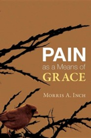 Pain as a Means of Grace  -     By: Morris Inch