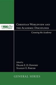 Christian Worldview and the Academic Disciplines: Crossing the Academy #1