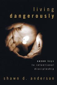 Living Dangerously: Seven Keys to Intentional Discipleship  -     By: Shawn Anderson