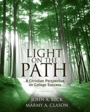 Light on the Path: A Christian Perspective on College Success, 3rd edition  -     By: John A. Beck, Marmy A. Clason