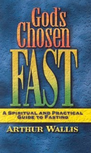 God's Chosen Fast: A Spiritual and Practical Guide to Fasting  -     By: Arthur Wallis