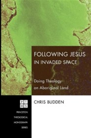 Following Jesus in Invaded Space: Doing Theology on Aboriginal Land