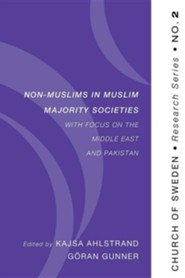 Non-Muslims in Muslim Majority Societies-With Focus on the Middle East and Pakistan #2  -     Edited By: Kajsa Ahlstrand     By: Goran Gunner