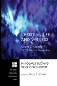 Christian Life and Witness: Count Zinzendorf's 1738 Berlin Speeches #140  -     