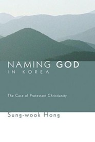 Naming God in Korea: The Case of Protestant Christianity  -     By: Sung-wook Hong