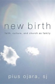 New Birth: Faith, Culture, and Church as Family  -     By: Pius Ojara