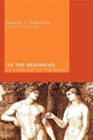 In the Beginning...: A Theology of the Body