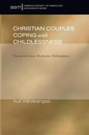 Christian Couples Coping with Childlessness: Narratives from Machame, Kilimanjaro #4  -     By: Auli Vahakangas