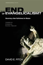 The End of Evangelicalism? Discerning a New Faithfulness for Mission: Towards an Evangelical Political Theology  -     By: David Fitch