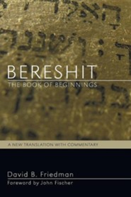 Bereshit, The Book of Beginnings: A New Translation with Commentary  -     By: David Friedman, John Fischer