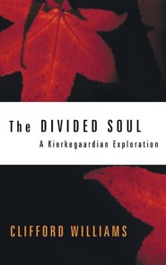 The Divided Soul: A Kierkegaardian Exploration  -     By: Clifford Williams