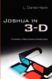 Joshua in 3-D: A Commentary on Biblical Conquest and Manifest Destiny  -     By: L. Daniel Hawk