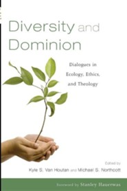 Diversity and Dominion: Dialogues in Ecology, Ethics, and Theology  -     Edited By: Kyle Van Houtan     By: Michael Northcott, Stanley Hauerwas