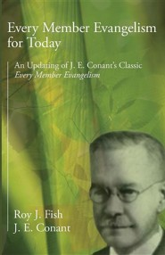 Every Member Evangelism for Today: An Updating of J. E. Conant's Classic Every Member Evangelism