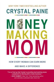 Money-Making Mom: How Every Woman Can Earn More & Make a Difference