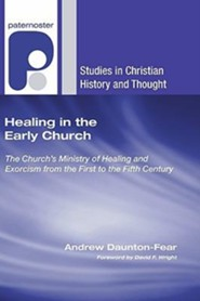 Healing in the Early Church: The Church's Ministry of Healing and Exorcism from the First to the Fifth Century  -              By: Andrew Daunton-Fear, David Wright