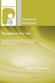 Tempted for Us: Theological Models and the Practical Relevance of Christ's Impeccability and Temptation