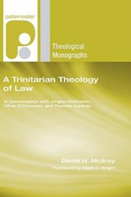 A Trinitarian Theology of Law: In Conversation with Jurgen Moltmann, Oliver O'Donovan and Thomas Aquinas  -     By: David Mcllroy, Nigel Wright