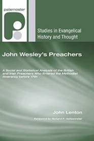 John Wesley's Preachers: A Social and Statistical Analysis of the British and Irish Preachers Who Entered the Methodist Itinerancy before 1791  -     