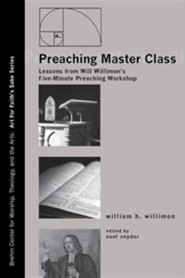 Preaching Master Class: Lessons from Will Willimon's Five-Minute Preaching Workshop  -     By: William Willimon, Noel Snyder