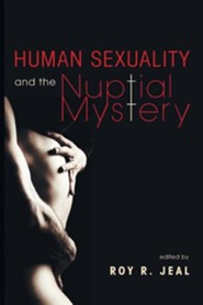 Human Sexuality and the Nuptial Mystery  -     Edited By: Roy Jeal     By: David Widdicombe, Kirsten Pinto Gfoerer
