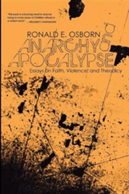 Anarchy and Apocalypse: Essays on Faith, Violence, and Theodicy  -     By: Ronald Osborn