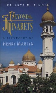 Beyond The Minarets: A Biography Of Henry Martyn  -     By: Kellsye Finnie