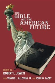 The Bible and the American Future  -     Edited By: Robert Jewett     By: Wayne Alloway, John Lacey