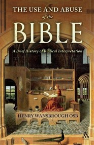 The Use and Abuse of the Bible: A Brief History of Biblical Interpretation  -              By: Henry Wansbrough