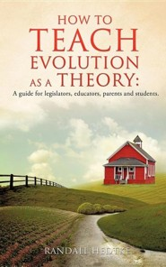 How to Teach Evolution as a Theory: A Guide for Legislators, Educators, Parents and Students.