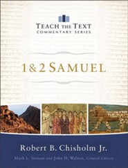 1 & 2 Samuel: Teach the Text Commentary   -              Edited By: Mark L. Stauss, John H. Walton                   By: Robert B. Chisholm