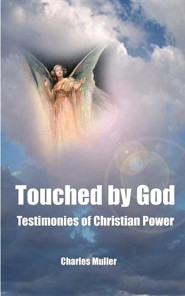 Touched by God: Testimonies of Christian Power  -     By: Charles Humphrey Muller, Michael Taylor